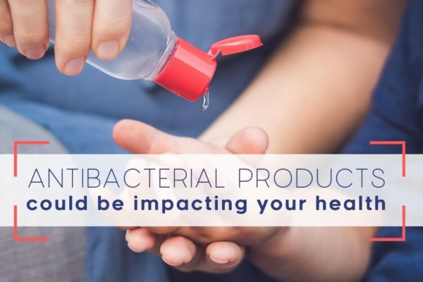 Antibacterial products could be impacting your health
