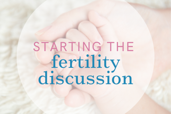 Child's hand in mom's hand with text Starting the Fertility Discussion - Radiant Health SF blog post